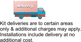 delivery Kit deliveries are to certain areas only & additional charges may apply. Installations include delivery at no additional cost.